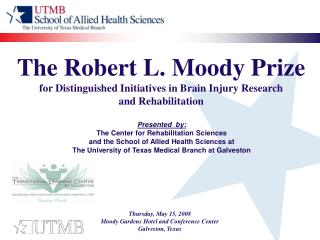 The Robert L. Moody Prize for Distinguished Initiatives in Brain Injury Research  and Rehabilitation