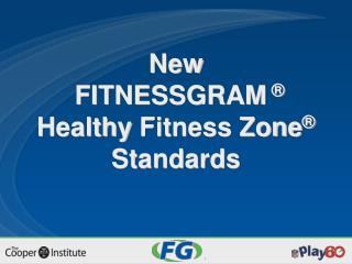 New  FITNESSGRAM    Healthy Fitness Zone   Standards