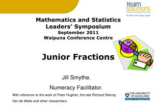Mathematics and Statistics  Leaders  Symposium September 2011 Waipuna Conference Centre     Junior Fractions