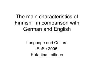 The main characteristics of Finnish - in comparison with German and English