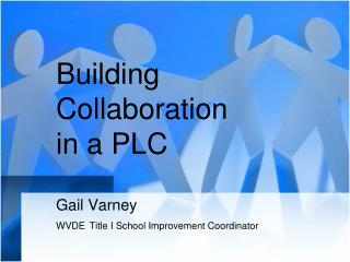 Building  Collaboration  in a PLC  Gail Varney WVDE Title I School Improvement Coordinator