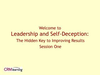 Welcome to  Leadership and Self-Deception: