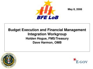 Budget Execution and Financial Management Integration Workgroup Holden Hogue, FMS