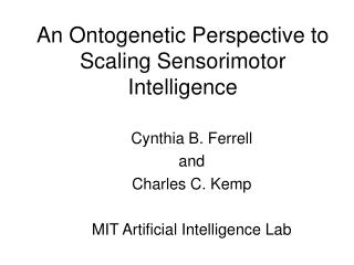 An Ontogenetic Perspective to Scaling Sensorimotor Intelligence