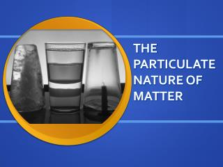THE PARTICULATE NATURE OF MATTER