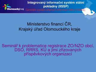 Integrovan  informacn  syst m st tn  pokladny IISSP Centr ln  syst m  cetn ch informac  st tu CS IS