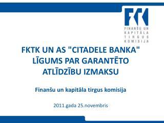 FKTK un AS Citadele banka ligums par garanteto  atlidzibu izmaksu  Finan u un kapitala tirgus komisija  2011.gada 25.nov