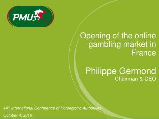Opening of the online gambling market in France  Philippe Germond Chairman  CEO