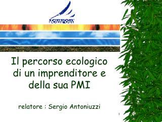 Il percorso ecologico di un imprenditore e della sua PMI  relatore : Sergio Antoniuzzi