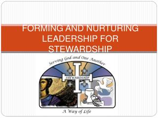 FORMING AND NURTURING LEADERSHIP FOR STEWARDSHIP