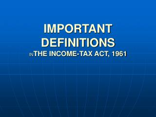 IMPORTANT DEFINITIONS  INTHE INCOME-TAX ACT, 1961