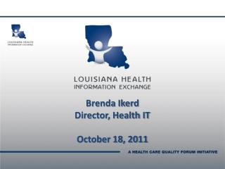 Brenda Ikerd Director, Health IT  October 18, 2011