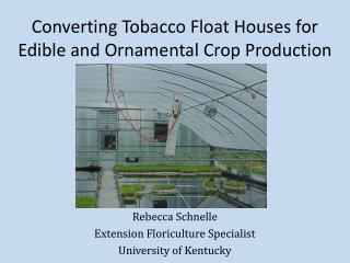Converting Tobacco Float Houses for Edible and Ornamental Crop Production