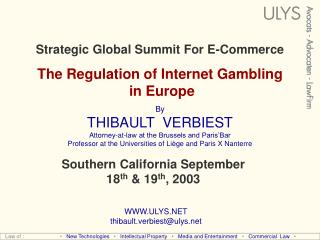 Strategic Global Summit For E-Commerce  The Regulation of Internet Gambling  in Europe  By THIBAULT  VERBIEST Attorney-a