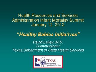 Health Resources and Services Administration Infant Mortality Summit  January 12, 2012   Healthy Babies Initiatives   Da