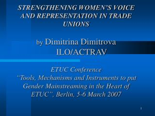 STRENGTHENING WOMEN S VOICE AND REPRESENTATION IN TRADE UNIONS    by Dimitrina Dimitrova      ILO