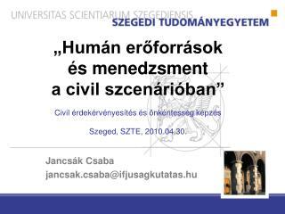 Hum n eroforr sok   s menedzsment  a civil szcen ri ban   Civil  rdek rv nyes t s  s  nk ntess g k pz s Szeged, SZTE, 2