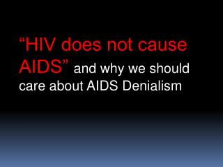 HIV does not cause AIDS  and why we should care about AIDS Denialism