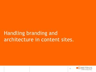 Handling branding and architecture in content sites.