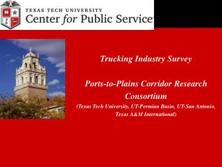 Trucking Industry Survey  Ports-to-Plains Corridor Research  Consortium Texas Tech University, UT-Permian Basin, UT-San