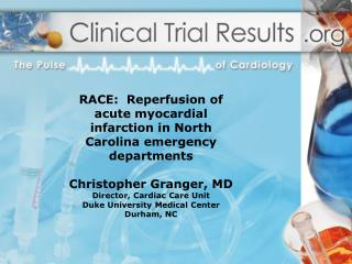 RACE:  Reperfusion of acute myocardial infarction in North Carolina emergency departments  Christopher Granger, MD Direc