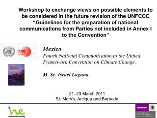 Mexico Fourth National Communication to the United Framework Convention on Climate Change.  M. Sc. Israel Laguna