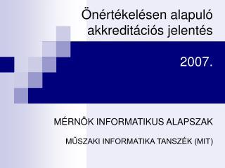 n rt kel sen alapul  akkredit ci s jelent s  2007.    M RN K INFORMATIKUS ALAPSZAK  MUSZAKI INFORMATIKA TANSZ K MIT