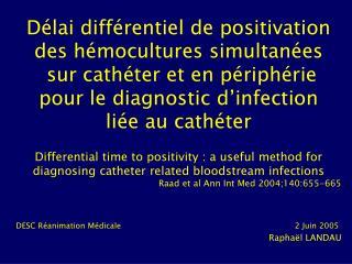 D lai diff rentiel de positivation des h mocultures simultan es  sur cath ter et en p riph rie pour le diagnostic d infe