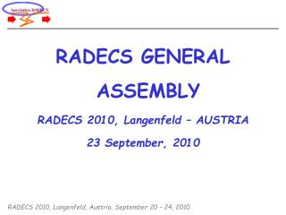 RADECS GENERAL ASSEMBLY RADECS 2010, Langenfeld   AUSTRIA 23 September, 2010