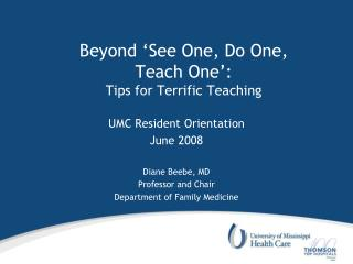 Beyond  See One, Do One,  Teach One :  Tips for Terrific Teaching