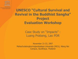 UNESCO  Cultural Survival and Revival in the Buddhist Sangha  Project Evaluation Workshop  Case Study on  Impacts  : Lua