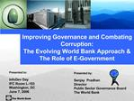 Improving Governance and Combating Corruption:  The Evolving World Bank Approach  The Role of E-Government