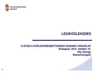 10  VES A K ZLEKED SBIZTONS GI SZAKMAI VIZSG LAT Budapest, 2012. okt ber 10.  H y Gy rgy  Balesetvizsg l