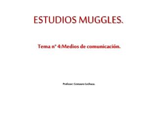 Tema 4 - Bloque 2: Medios de Comunicación Muggle