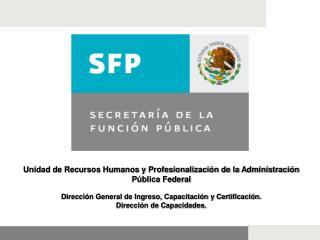 Unidad de Recursos Humanos y Profesionalizaci n de la Administraci n P blica Federal  Direcci n General de Ingreso, Capa