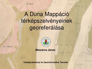 A Duna Mapp ci  t rk pszelv nyeinek georefer l sa