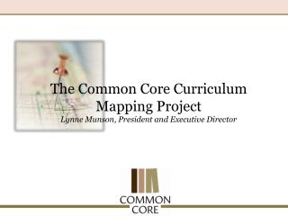 The Common Core Curriculum Mapping Project Lynne Munson, President and Executive Director