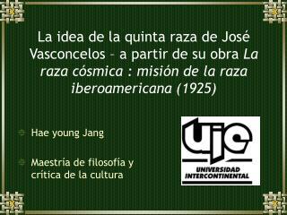 La idea de la quinta raza de Jos  Vasconcelos   a partir de su obra La raza c smica : misi n de la raza iberoamericana 1