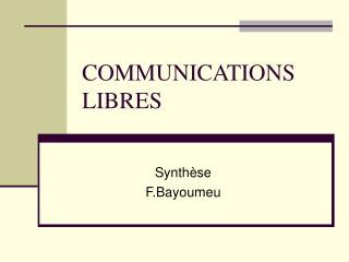 COMMUNICATIONS LIBRES
