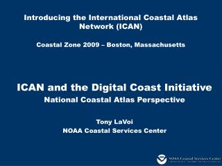 Introducing the International Coastal Atlas Network ICAN  Coastal Zone 2009   Boston, Massachusetts