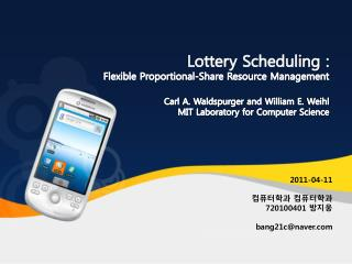 Lottery Scheduling :  Flexible Proportional-Share Resource Management  Carl A. Waldspurger and William E. Weihl MIT Labo