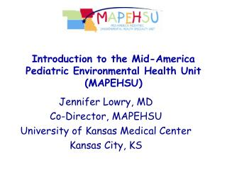 Introduction to the Mid-America Pediatric Environmental Health Unit MAPEHSU