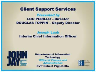 Client Support Services   Presented by  LOU PERILLO   Director DOUGLAS TOPPIN   Deputy Director   Joseph Laub Interim Ch