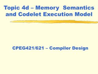 Topic 4d   Memory  Semantics and Codelet Execution Model