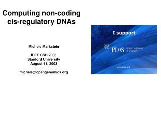 Michele Markstein  IEEE CSB 2003 Stanford University August 11, 2003  micheleopengenomics