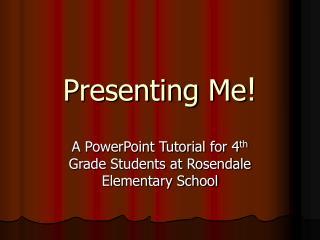 Presenting Me