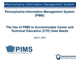 Pennsylvania Information Management System PIMS   The Use of PIMS to Accommodate Career and Technical Education CTE Data