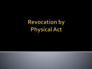 Revocation by Physical Act