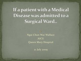 If a patient with a Medical Disease was admitted to a Surgical Ward..