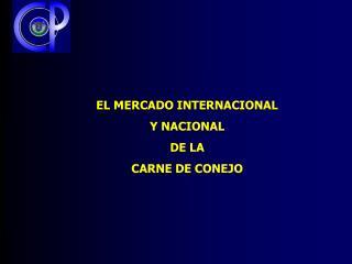 EL MERCADO INTERNACIONAL  Y NACIONAL  DE LA  CARNE DE CONEJO